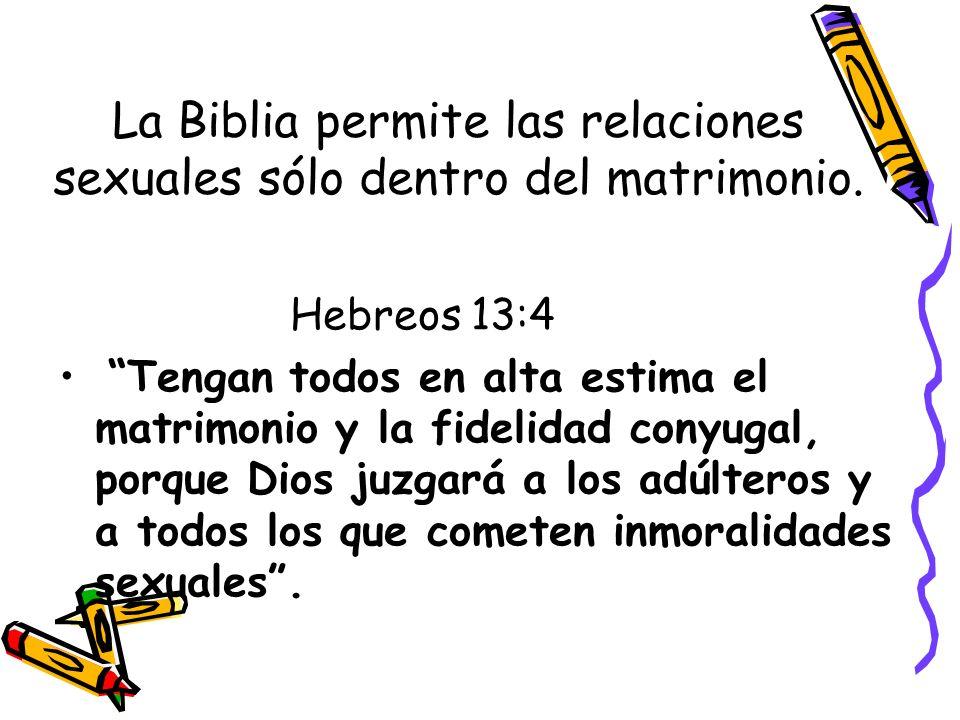 La Biblia permite las relaciones sexuales sólo dentro del matrimonio.