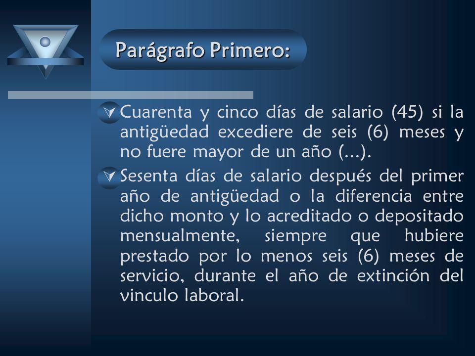 Parágrafo Primero: Cuarenta y cinco días de salario (45) si la antigüedad excediere de seis (6) meses y no fuere mayor de un año (...).