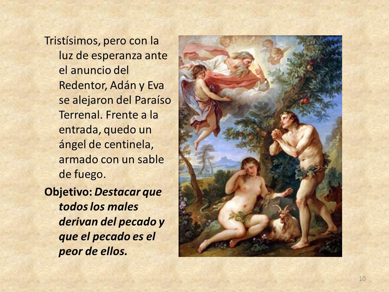 Tristísimos, pero con la luz de esperanza ante el anuncio del Redentor, Adán y Eva se alejaron del Paraíso Terrenal.