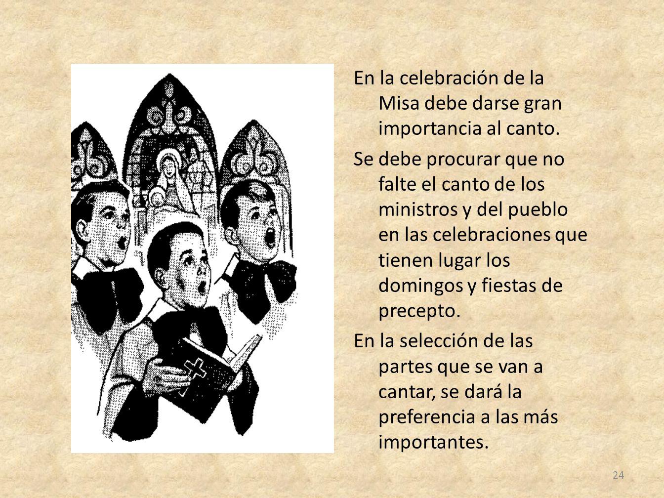 En la celebración de la Misa debe darse gran importancia al canto