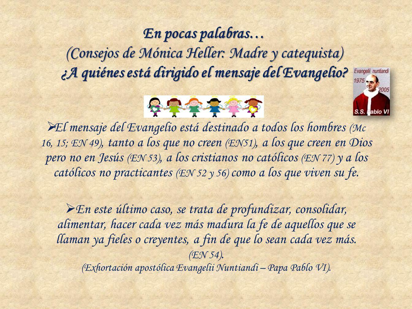 En pocas palabras… (Consejos de Mónica Heller: Madre y catequista) ¿A quiénes está dirigido el mensaje del Evangelio