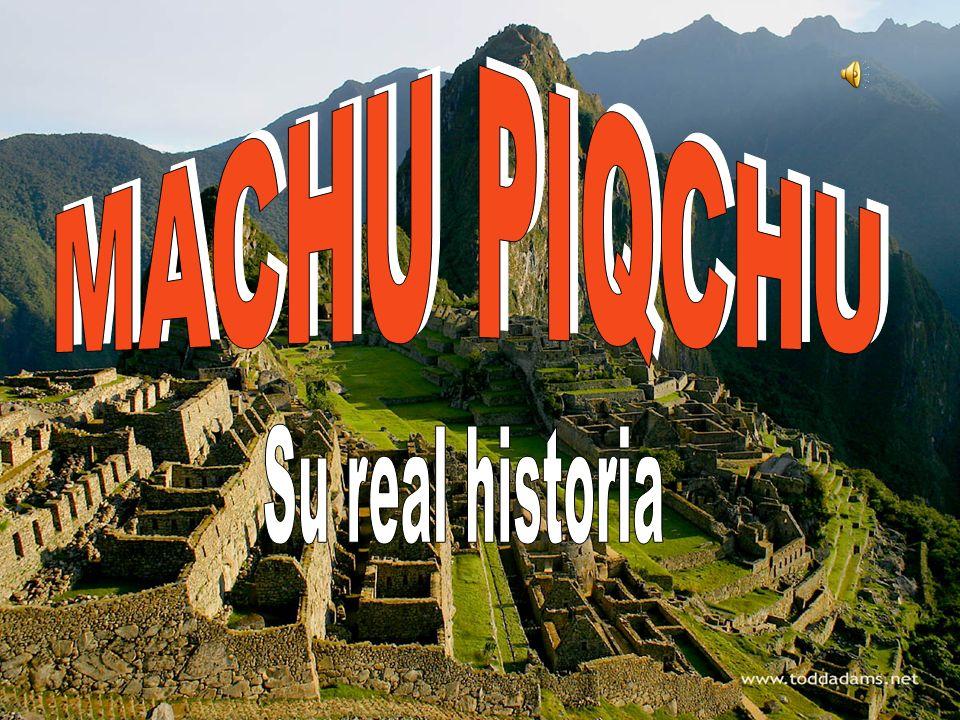 MACHU PIQCHU Su real historia