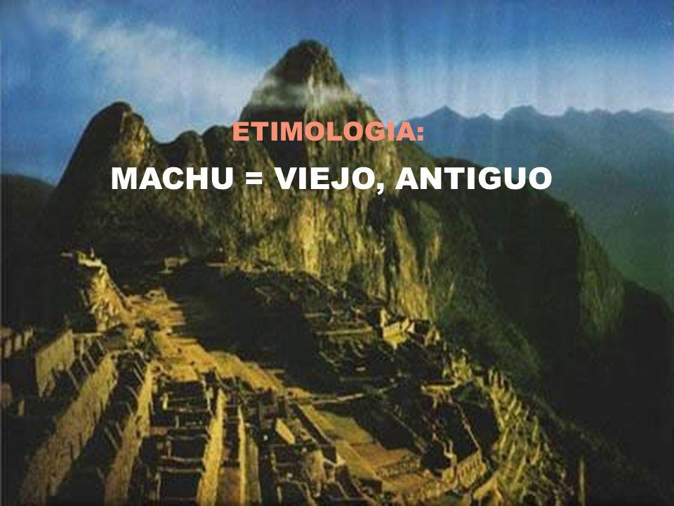ETIMOLOGIA: MACHU = VIEJO, ANTIGUO