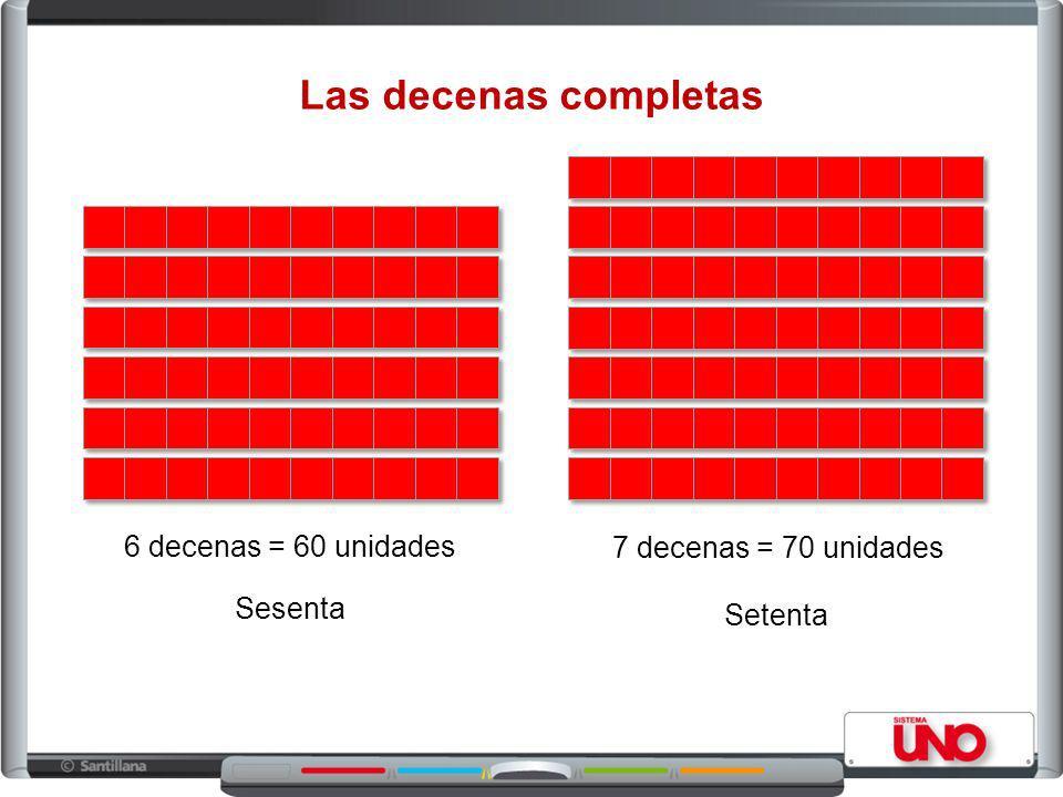 Las decenas completas 6 decenas = 60 unidades 7 decenas = 70 unidades