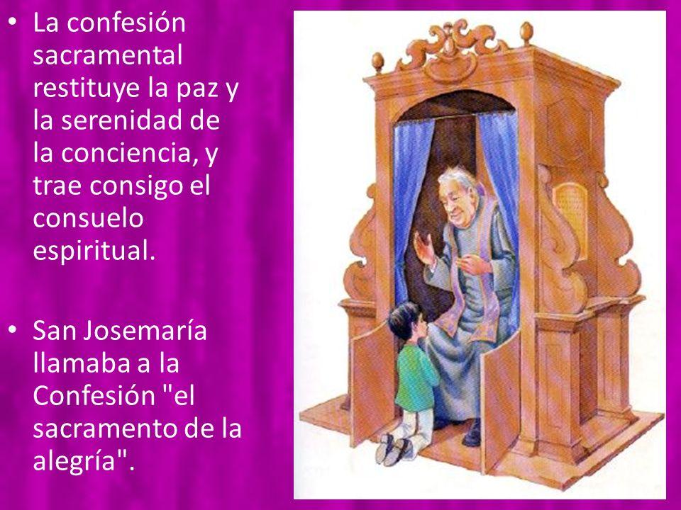 La confesión sacramental restituye la paz y la serenidad de la conciencia, y trae consigo el consuelo espiritual.