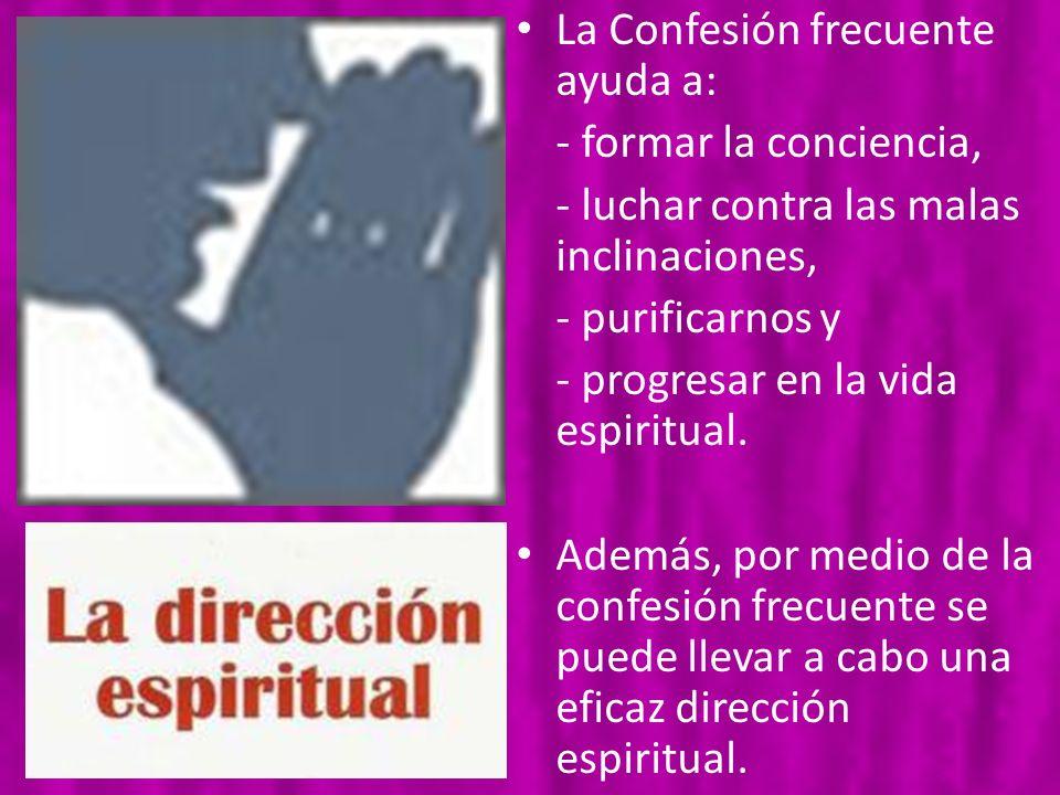 La Confesión frecuente ayuda a: