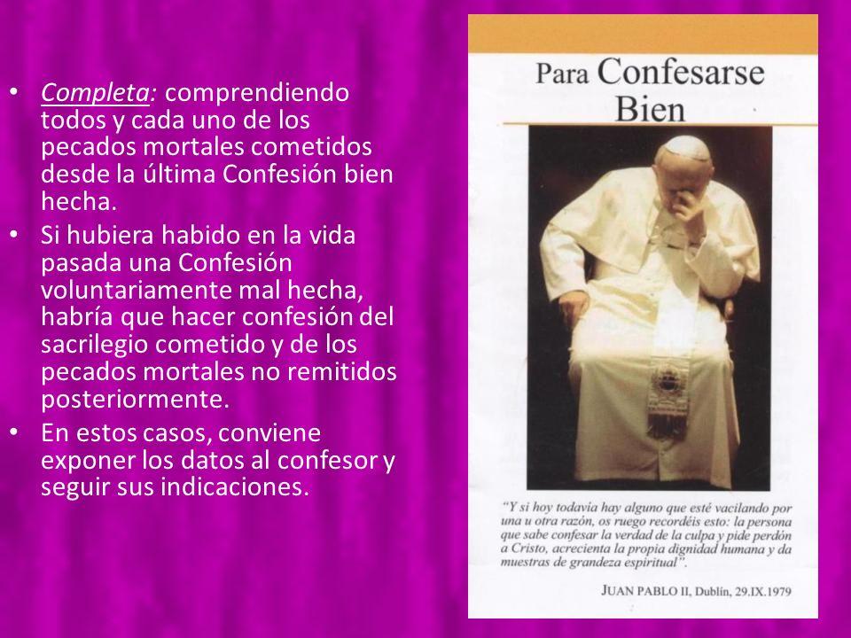 Completa: comprendiendo todos y cada uno de los pecados mortales cometidos desde la última Confesión bien hecha.