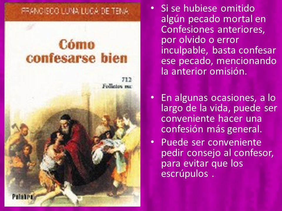Si se hubiese omitido algún pecado mortal en Confesiones anteriores, por olvido o error inculpable, basta confesar ese pecado, mencionando la anterior omisión.