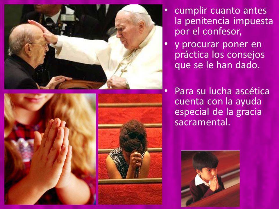 cumplir cuanto antes la penitencia impuesta por el confesor,