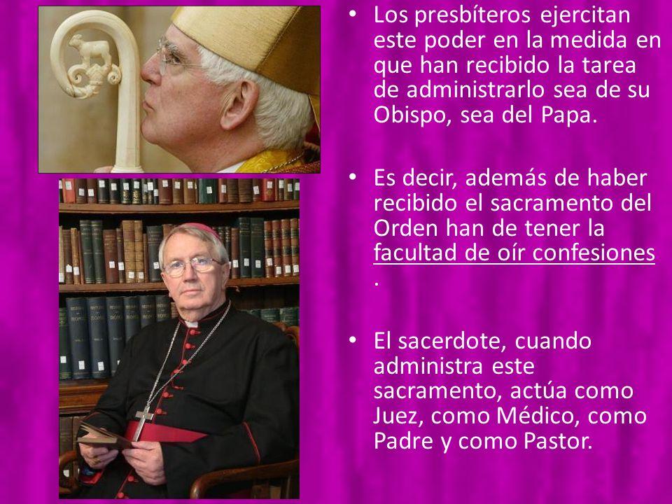 Los presbíteros ejercitan este poder en la medida en que han recibido la tarea de administrarlo sea de su Obispo, sea del Papa.