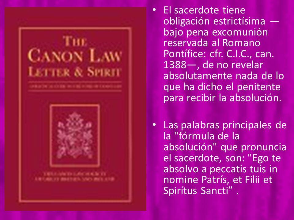 El sacerdote tiene obligación estrictísima —bajo pena excomunión reservada al Romano Pontífice: cfr. C.I.C., can. 1388—, de no revelar absolutamente nada de lo que ha dicho el penitente para recibir la absolución.