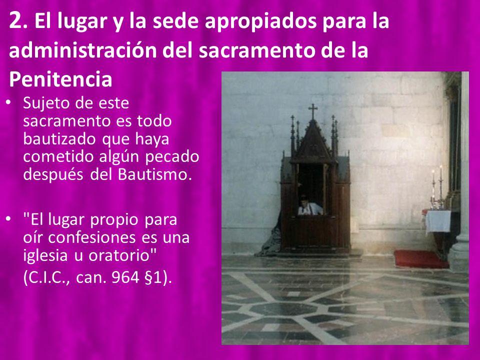 2. El lugar y la sede apropiados para la administración del sacramento de la Penitencia
