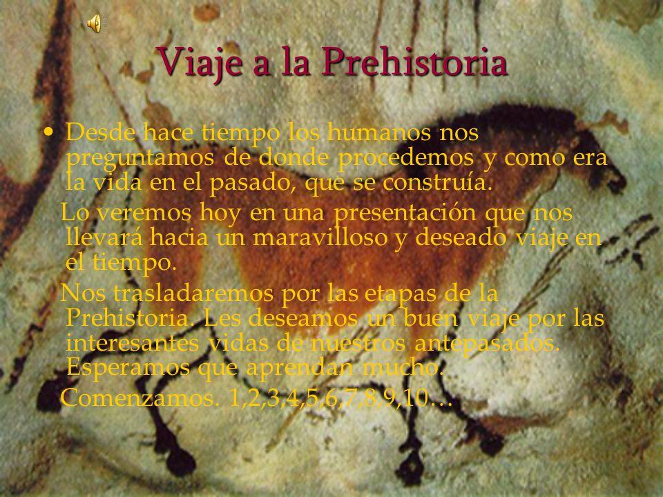 Viaje a la Prehistoria Desde hace tiempo los humanos nos preguntamos de donde procedemos y como era la vida en el pasado, que se construía.