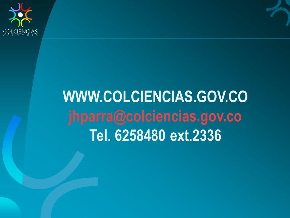 WWW.COLCIENCIAS.GOV.CO jhparra@colciencias.gov.co Tel. 6258480 ext.2336