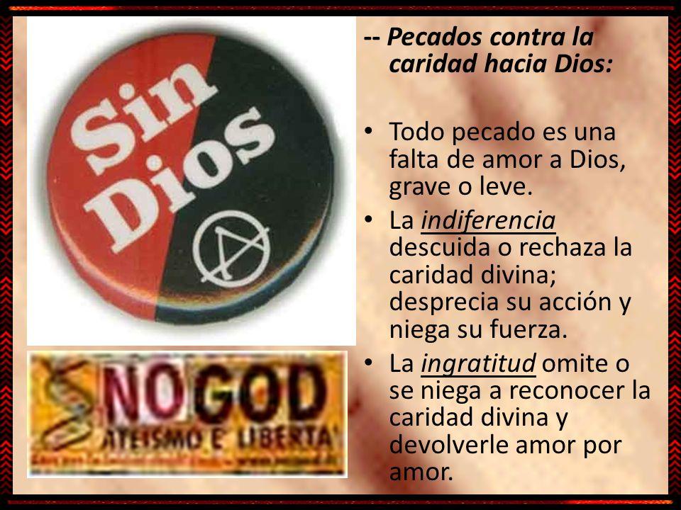 -- Pecados contra la caridad hacia Dios: