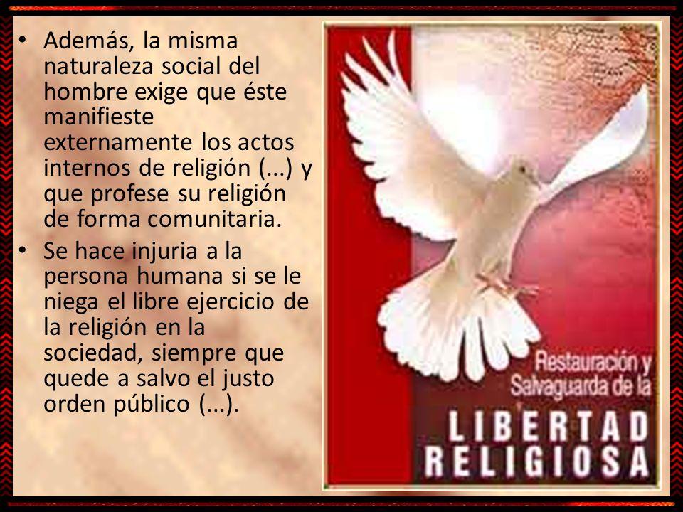 Además, la misma naturaleza social del hombre exige que éste manifieste externamente los actos internos de religión (...) y que profese su religión de forma comunitaria.