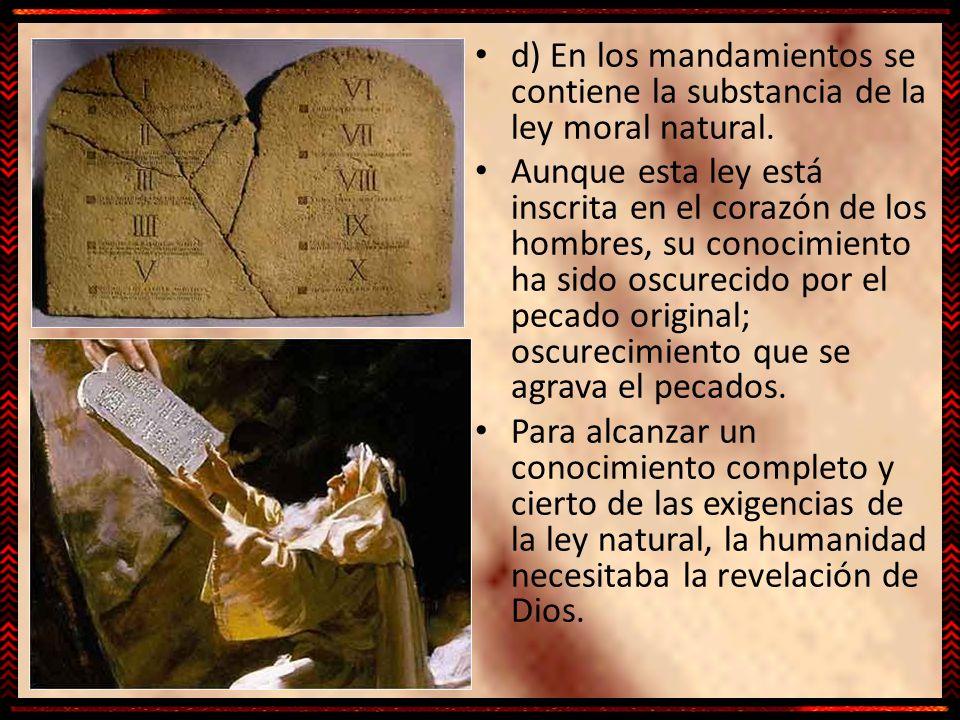 d) En los mandamientos se contiene la substancia de la ley moral natural.