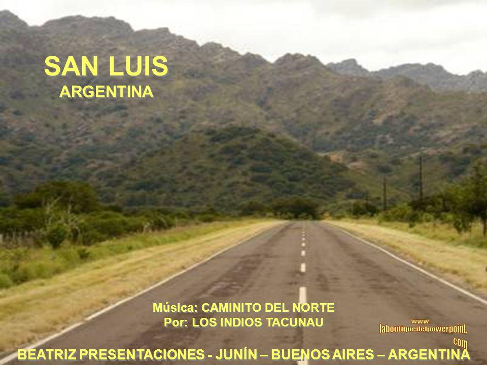 SAN LUIS ARGENTINA Música: CAMINITO DEL NORTE. Por: LOS INDIOS TACUNAU. www. laboutiquedelpowerpoint.