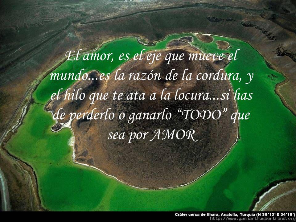 El amor, es el eje que mueve el mundo