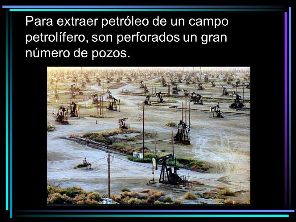 Para extraer petróleo de un campo petrolífero, son perforados un gran número de pozos.