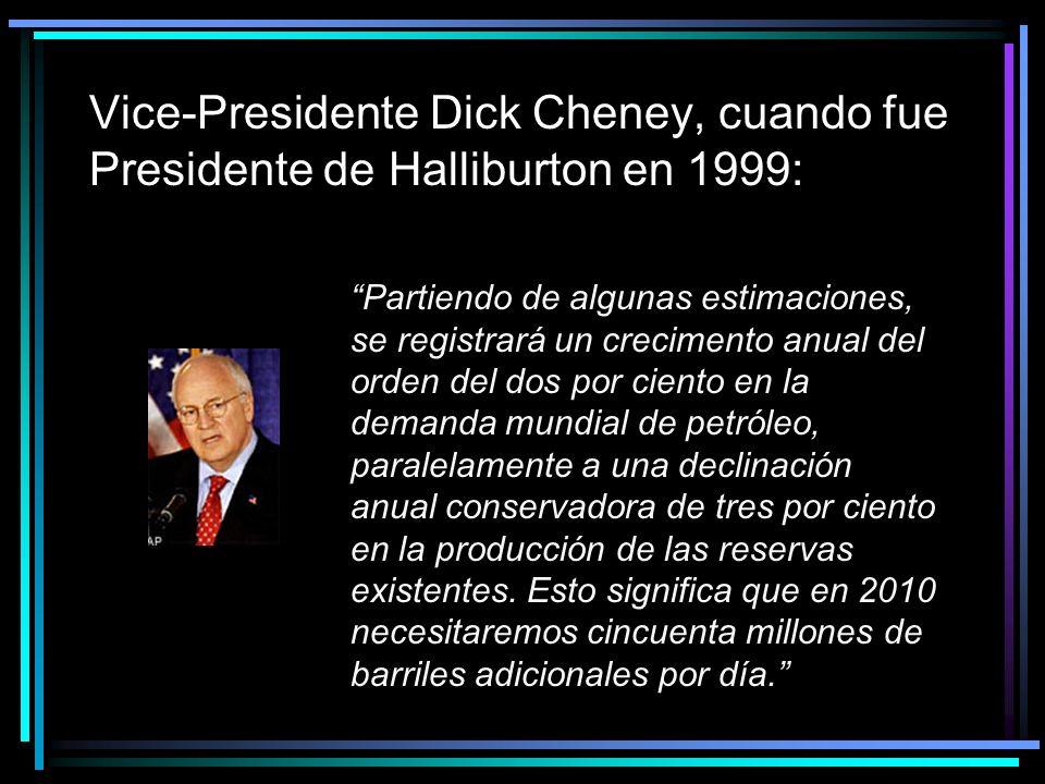 Vice-Presidente Dick Cheney, cuando fue Presidente de Halliburton en 1999: