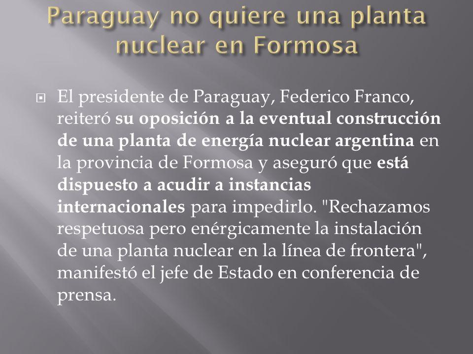 Paraguay no quiere una planta nuclear en Formosa