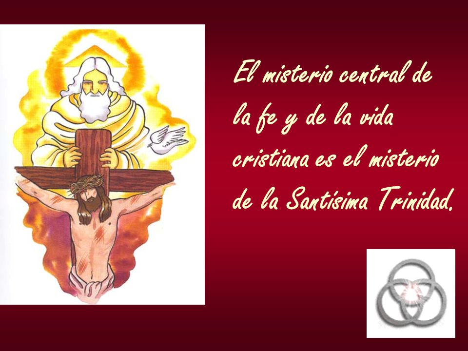 El misterio central de la fe y de la vida cristiana es el misterio de la Santísima Trinidad.