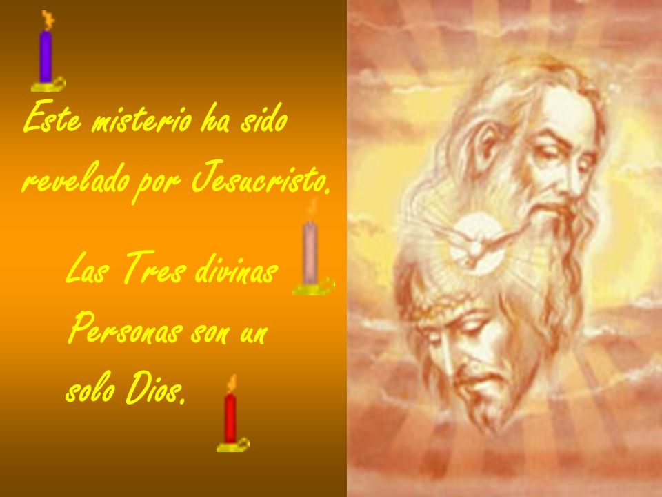 Este misterio ha sido revelado por Jesucristo. Las Tres divinas Personas son un solo Dios.