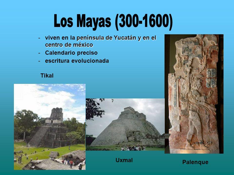 Los Mayas (300-1600) viven en la península de Yucatán y en el centro de méxico. Calendario preciso.