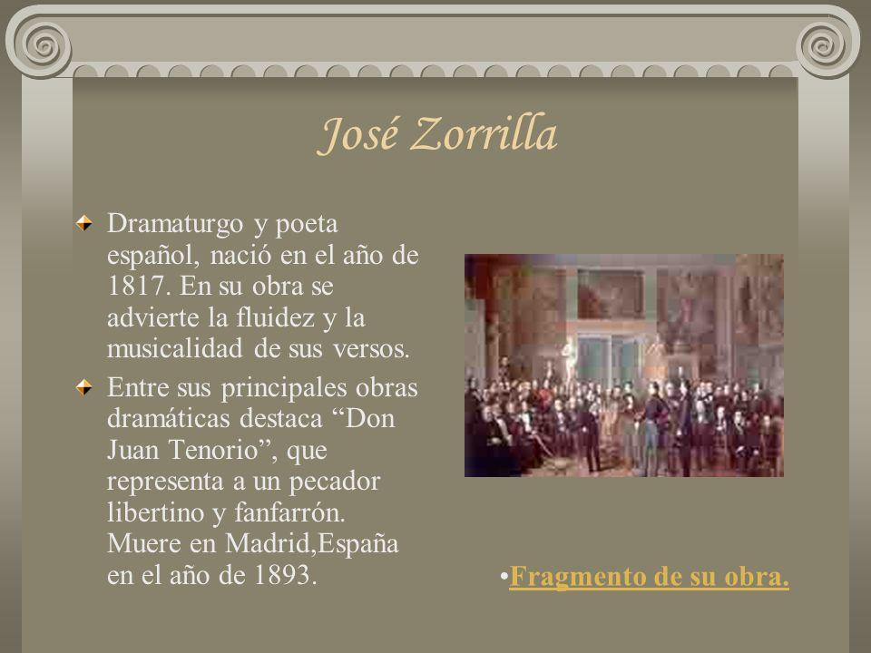 José Zorrilla Dramaturgo y poeta español, nació en el año de 1817. En su obra se advierte la fluidez y la musicalidad de sus versos.