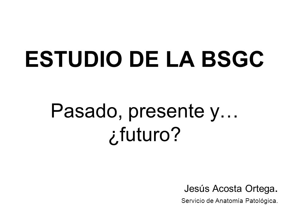 ESTUDIO DE LA BSGC Pasado, presente y… ¿futuro