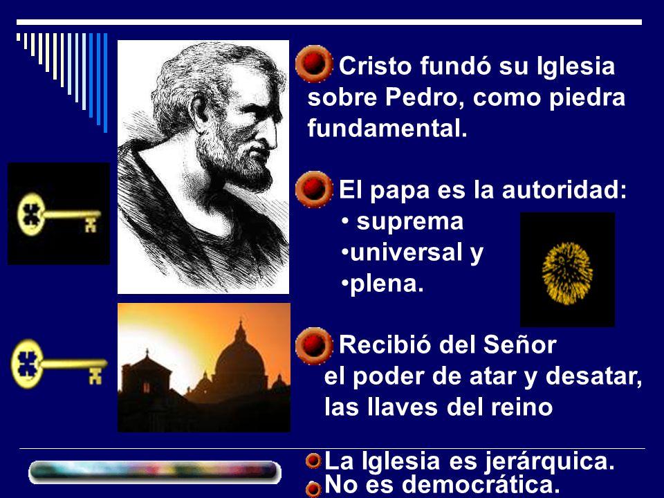 Cristo fundó su Iglesia sobre Pedro, como piedra fundamental.