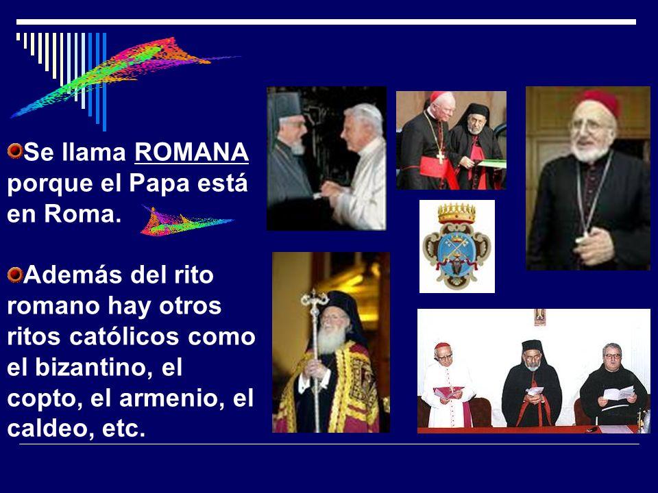 Se llama ROMANA porque el Papa está en Roma.