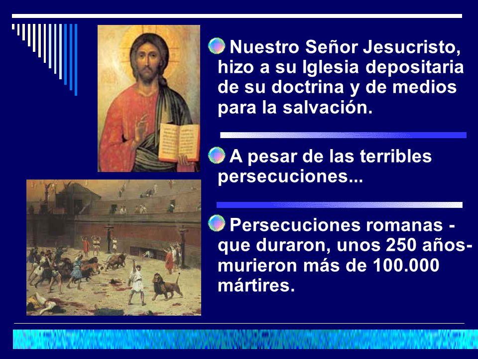 Nuestro Señor Jesucristo, hizo a su Iglesia depositaria de su doctrina y de medios para la salvación.