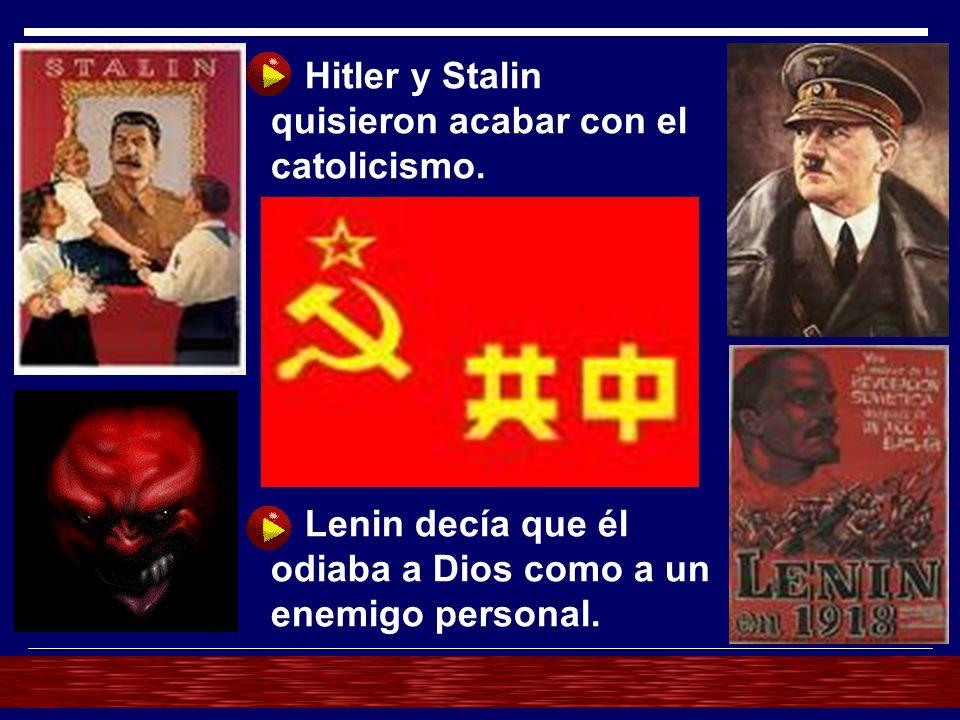Hitler y Stalin quisieron acabar con el catolicismo.