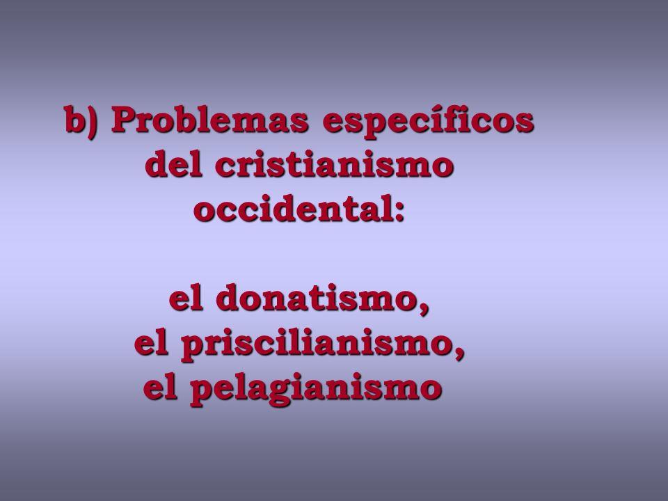 b) Problemas específicos del cristianismo occidental: el donatismo, el priscilianismo, el pelagianismo