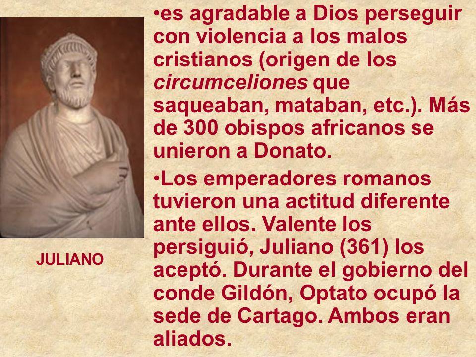 es agradable a Dios perseguir con violencia a los malos cristianos (origen de los circumceliones que saqueaban, mataban, etc.). Más de 300 obispos africanos se unieron a Donato.