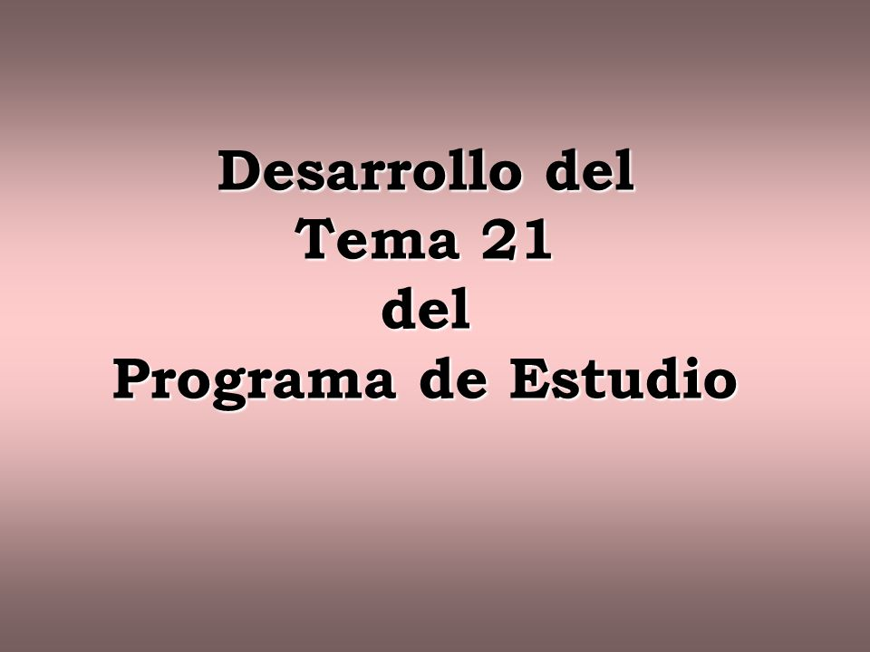 Desarrollo del Tema 21 del Programa de Estudio