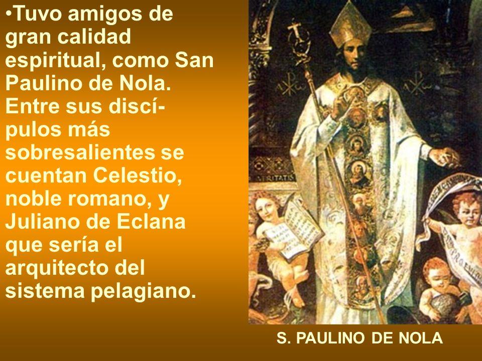 Tuvo amigos de gran calidad espiritual, como San Paulino de Nola