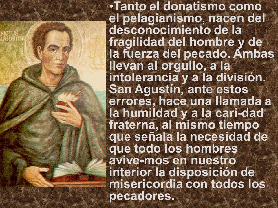 Tanto el donatismo como el pelagianismo, nacen del desconocimiento de la fragilidad del hombre y de la fuerza del pecado.