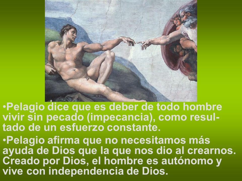 Pelagio dice que es deber de todo hombre vivir sin pecado (impecancia), como resul-tado de un esfuerzo constante.