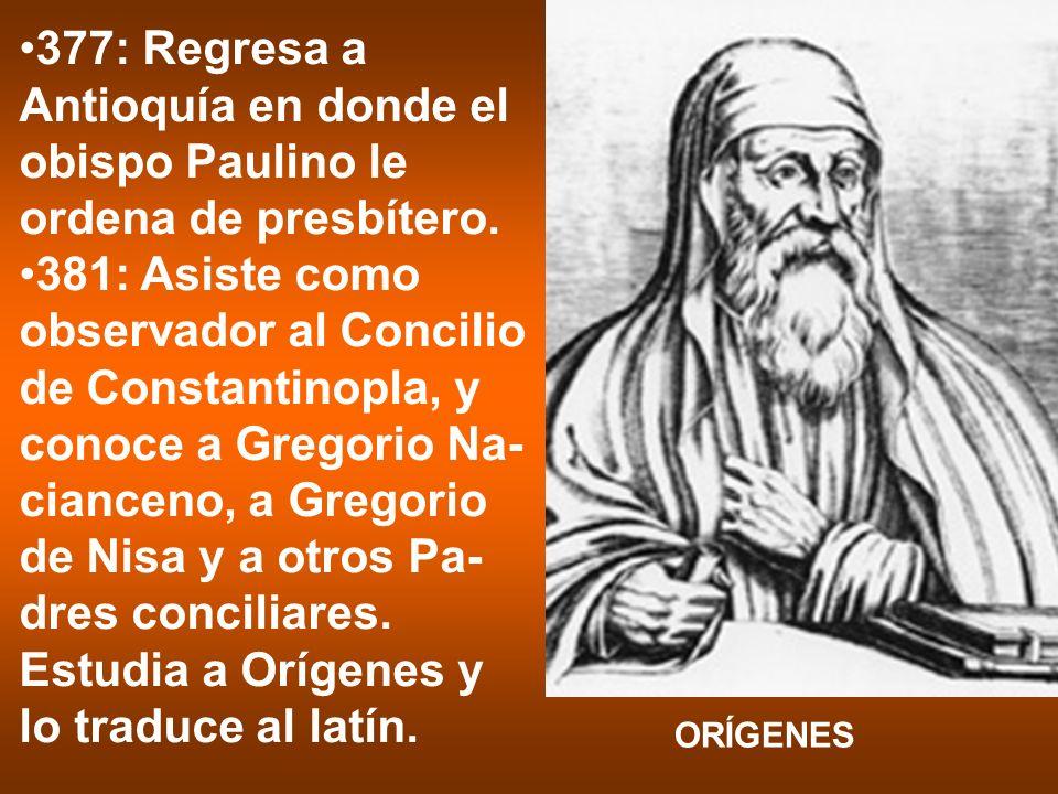 377: Regresa a Antioquía en donde el obispo Paulino le ordena de presbítero.