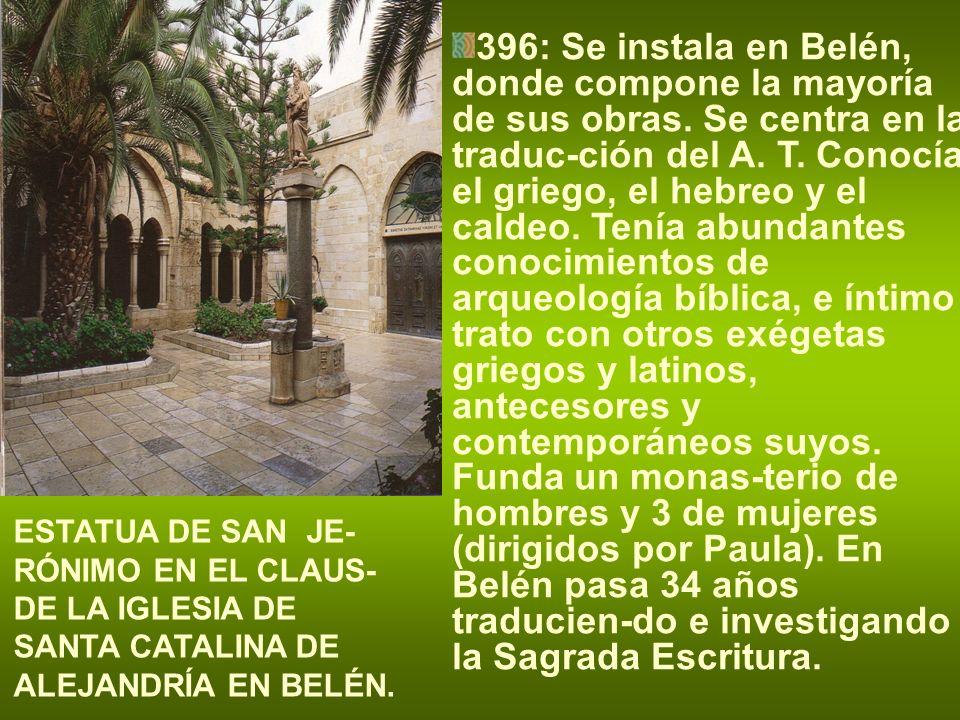396: Se instala en Belén, donde compone la mayoría de sus obras