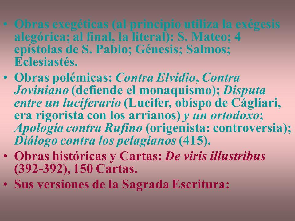 Obras exegéticas (al principio utiliza la exégesis alegórica; al final, la literal): S. Mateo; 4 epístolas de S. Pablo; Génesis; Salmos; Eclesiastés.
