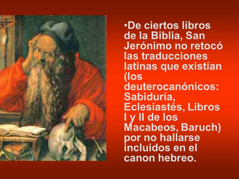 De ciertos libros de la Biblia, San Jerónimo no retocó las traducciones latinas que existían (los deuterocanónicos: Sabiduría, Eclesiastés, Libros I y II de los Macabeos, Baruch) por no hallarse incluidos en el canon hebreo.