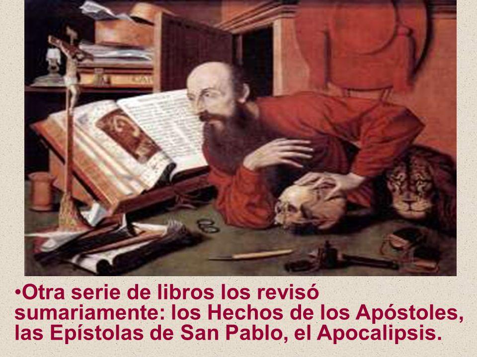 Otra serie de libros los revisó sumariamente: los Hechos de los Apóstoles, las Epístolas de San Pablo, el Apocalipsis.