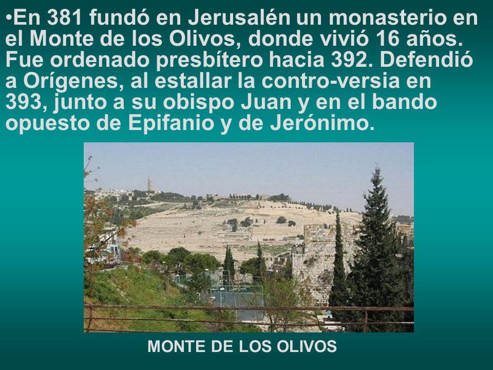En 381 fundó en Jerusalén un monasterio en el Monte de los Olivos, donde vivió 16 años. Fue ordenado presbítero hacia 392. Defendió a Orígenes, al estallar la contro-versia en 393, junto a su obispo Juan y en el bando opuesto de Epifanio y de Jerónimo.