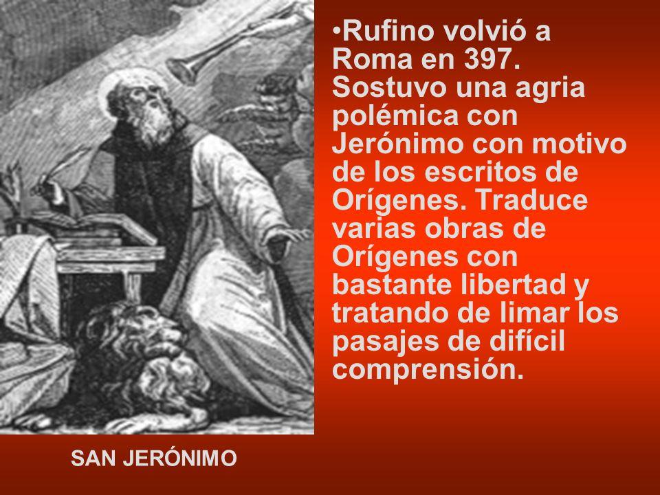 Rufino volvió a Roma en 397. Sostuvo una agria polémica con Jerónimo con motivo de los escritos de Orígenes. Traduce varias obras de Orígenes con bastante libertad y tratando de limar los pasajes de difícil comprensión.