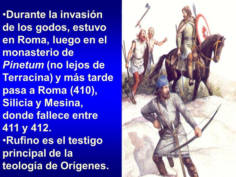 Durante la invasión de los godos, estuvo en Roma, luego en el monasterio de Pinetum (no lejos de Terracina) y más tarde pasa a Roma (410), Silicia y Mesina, donde fallece entre 411 y 412.