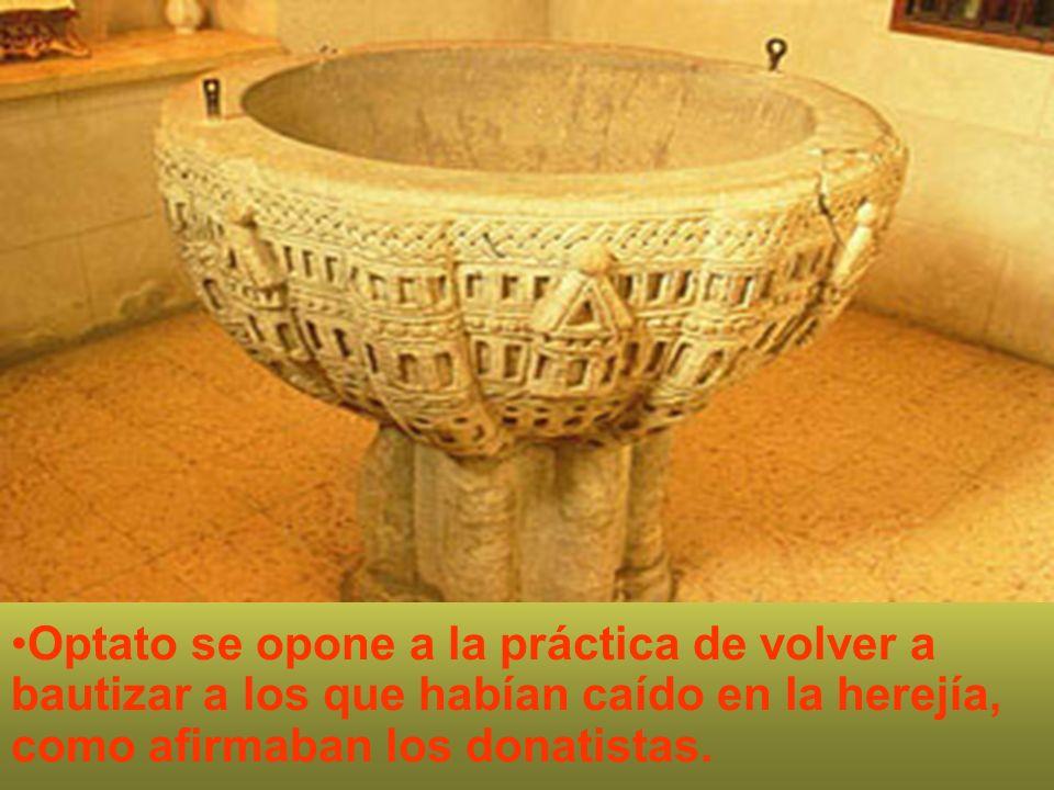 Optato se opone a la práctica de volver a bautizar a los que habían caído en la herejía, como afirmaban los donatistas.